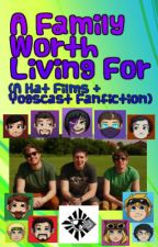A Family Worth Living For (A Yogscast/Hat Films FanFiction) [DISCONTINUED] by ScottishWolfSpirit