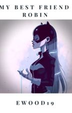 My best friend... Robin? by emmasoftball19