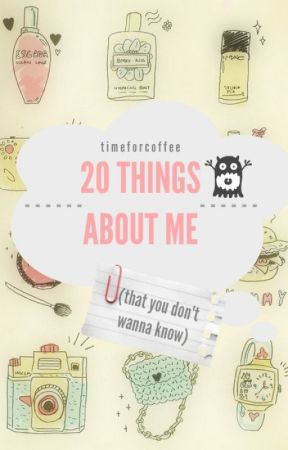 twenty things about me (that you don't wanna know) by wonderfall-