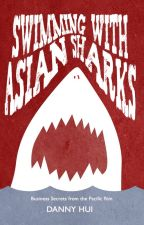 Swimming with Asian Sharks - Business Secrets from the Pacific Rim by DannyHui