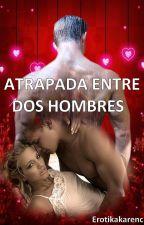 ATRAPADA ENTRE DOS HOMBRES by Erotikakarenc