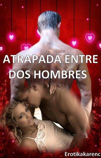 ATRAPADA ENTRE DOS HOMBRES