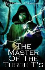 Book 1: Master Of The Three T's by Optimus1Maximus