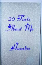 20 Facts about me by huzairas