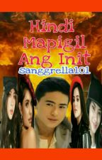 Hindi Mapigil Ang Init (SPG SERIES) COMPLETED MAY 27 TO SEP18 2020 by sanggrella101