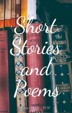 Short Stories and Poems by Sherlock_HW