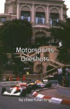 Motorsports Oneshots - 《requests are open》 by cheerfulwriting