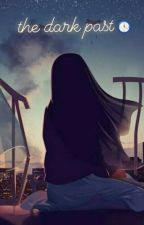 The Dark Past by miladatulkhoir