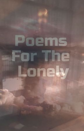 Poems For The Lonely  by KhyMack