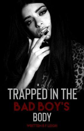 Trapped in the Bad Boy's body by geekisntweak_