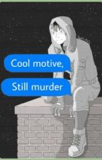 Cool Motive, Still Murder by Toaster_Mafia