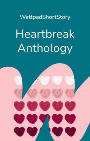 Heartbreak Anthology by WattpadShortStory