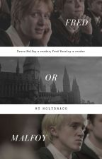 Fred or Malfoy | imagine by holydraco