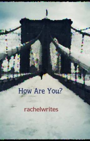 How Are You? by rachelwrites