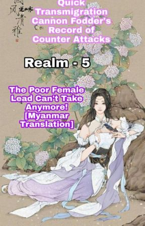 The Poor Female Lead Can't Take Anymore!(Realm-5)[Myanmar Translation] by Dancing_Breeze