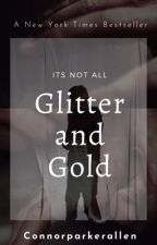 It's not all glitter and gold  by ConnorParkerAllen
