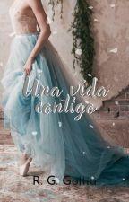 Una vida contigo. [EDMMA #3] by IAmCrazyAndYou