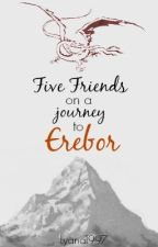 Five Friends On A Journey To Erebor by Lyana1997