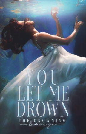 You Let Me Drown by lumierezi