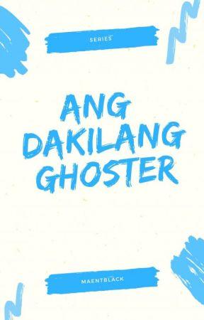 Ang Dakilang Ghoster by maentblack