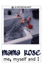 MAMA ROSE ➴ me by LILROSEHEART