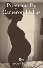 Pregnant by Cameron Dallas by mattsbum