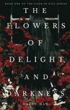 The Flowers of Delight and Darkness by darcydae