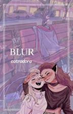 BLUR - 𝙘𝙖𝙩𝙧𝙖𝙙𝙤𝙧𝙖 by kara-raine