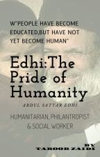 Edhi:The Pride of Humanity by taroobzaidi