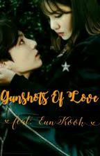 Gunshots Of Love (*EunKook Ff*)  by WaniyaJahanzeb
