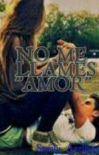 "NO ME LLAMES ""AMOR"" © by Saraidream"