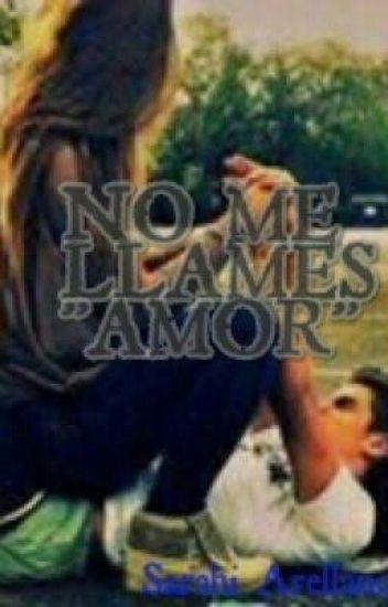 """NO ME LLAMES """"AMOR"""" ©"""
