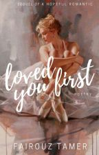 Loved You First by fayrouztamer