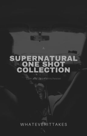 Supernatural One-Shots by whateverittakes827