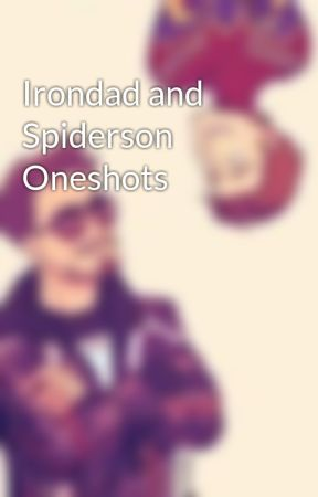 Irondad and Spiderson Oneshots by Spideynewsieskaren