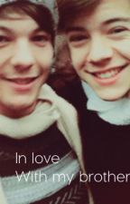 In love with my brother ( Larry Stylinson fanfic) (Wattys 2016) by larrytrash_