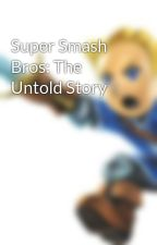 Super Smash Bros: The Untold Story by Nintyler