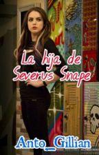 La Hija De Severus Snape (PAUSADA)  by Anto_Gillian