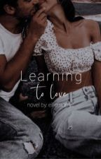 Learning To Love by elliemaryy_