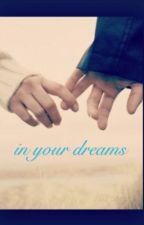 In Your Dreams (A Draco Malfoy Love Story) by slytherin-chick
