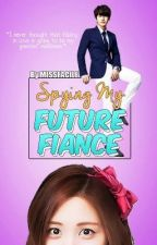 Spying My Future Fiance ** COMPLETED ** (Soon to be published) by missfacile