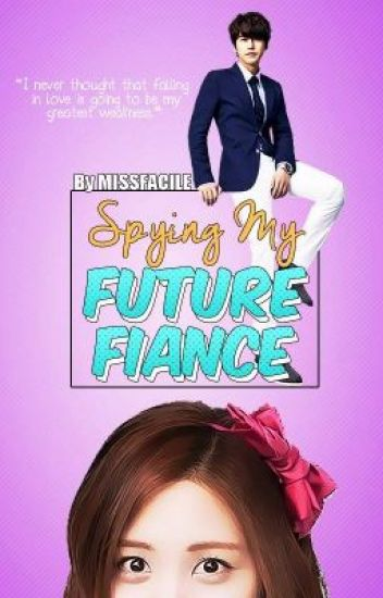 Spying My Future Fiance ** COMPLETED ** (Soon to be published)