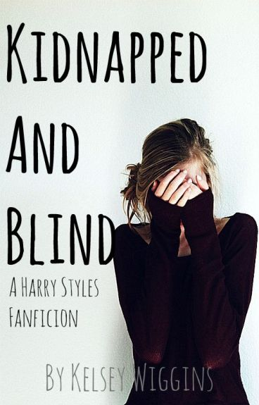 Kidnapped and Blind |Harry Styles A.U.|