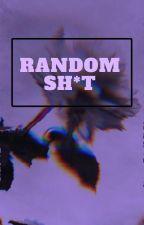 Random Sh*t by Mystique_Morales
