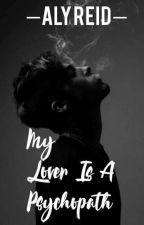 My Lover is a Psychopath (ONGOING)  by JustYourPisces