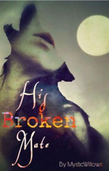 His Broken Mate (#Wattys2017)