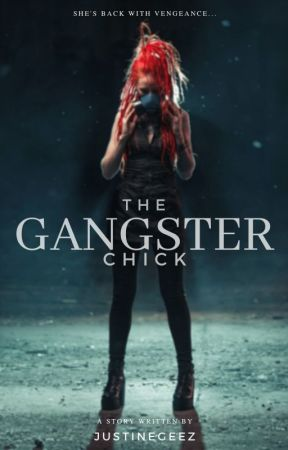 The Gangster Chick (Completed: Edited Version) by justineGeez