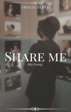 Share Me || Min Yoongi✔ by sweetcaleee