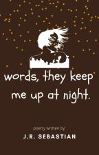 Words, they keep me up at night. by kwentuhankitadarla