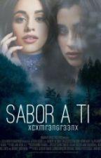 Sabor a ti (Camren) by xCxmr3nGr33nx